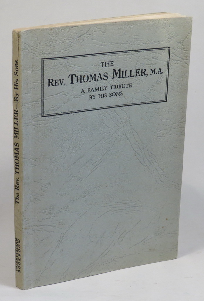 Image for The Rev. Thomas Miller, M. A. : a Family Tribute by His Sons