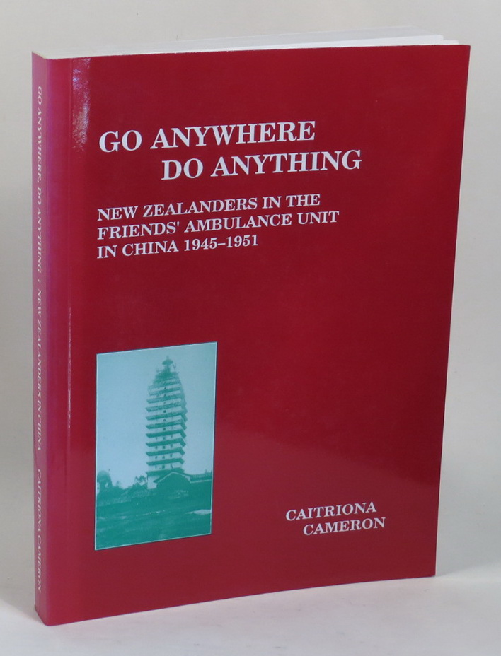 Image for Go Anywhere Do Anything - New Zealanders in the Friends' Ambulance Unit in China 1945-1951