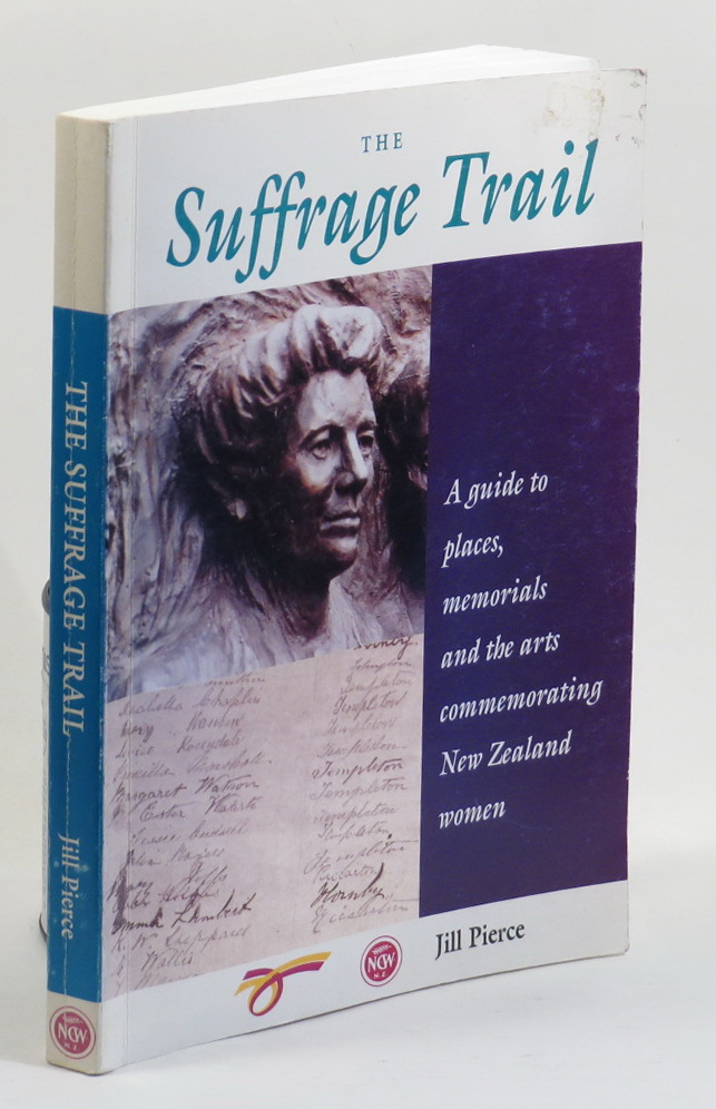 Image for The Suffrage Trail: A Guide to Places, Memorials and the Arts Commemorating New Zealand Women
