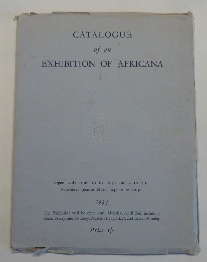 Image for Catalogue of an Exhibition of Africana - Comprising a selection of Original Oil Paintings, Watercolours, Drawings, Aquatints and Engravings, Rare Books, Maps and Plans, Manuscripts and Autography Letters, Portraits, Currency Notes, Coins, Medals, Ephemera In the New Library Building - University of the Witwatersrand - Johannesburg - Opened on 12th March, 1934 by H. R. H. Prince George
