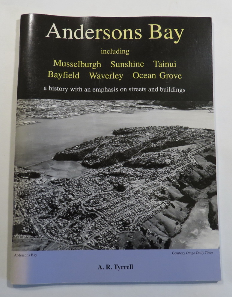 Image for Andersons Bay including Musselburgh - Sunshine - Tainui - Bayfield - Waverley - Ocean Grove: a history with an emphasis on streets and buildings