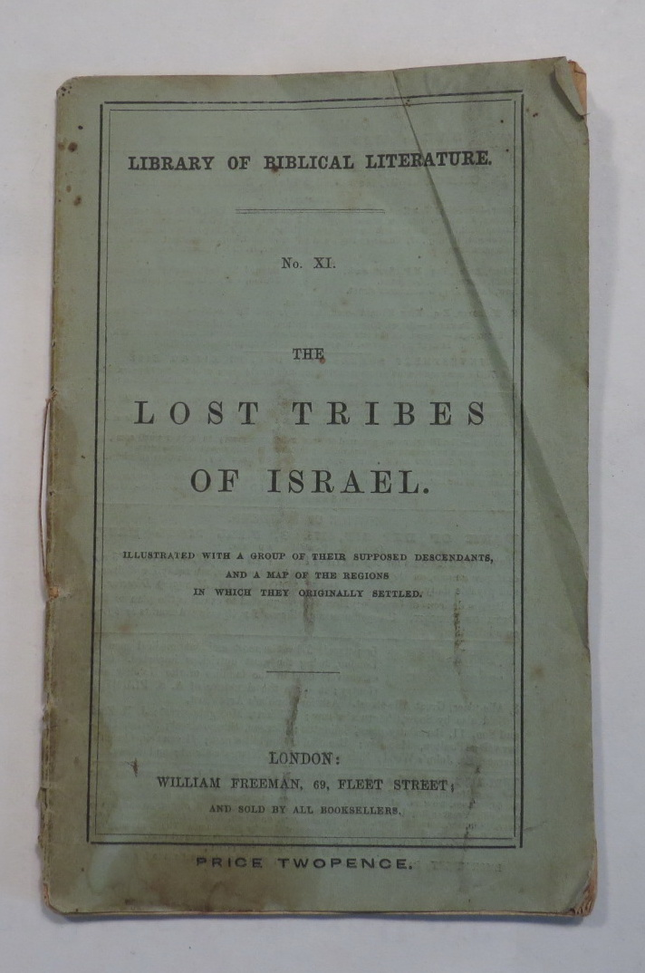 The Lost Tribes of Israel. Illustrated with a group of their supposed descendants, and a map of the regions in which they originally settled.