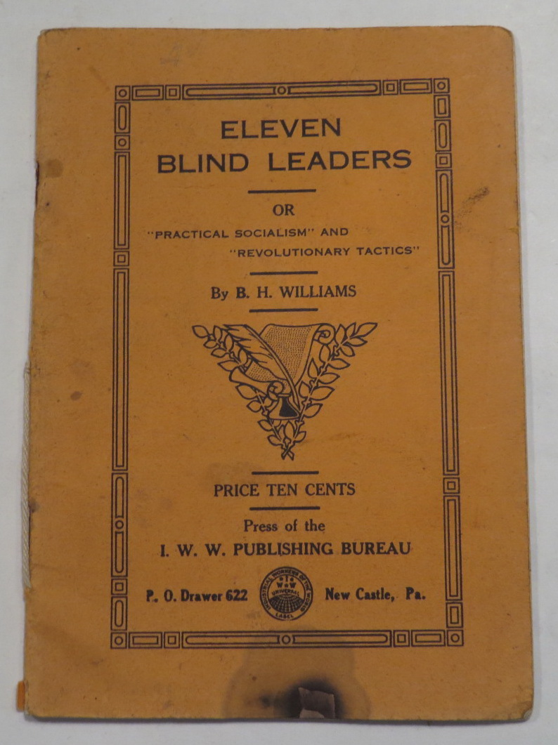 "Image for Eleven Blind Leaders of ""Practical Socialism"" and ""Revolutionary Tactics"" From An I.W.W. Standpoint"