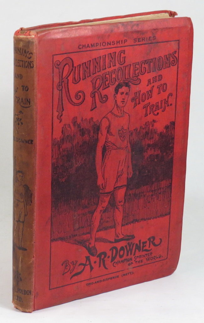 Image for Running Recollections and How to Train. Being an Autobiography of A. R. Downer, Champion Sprinter of the World.