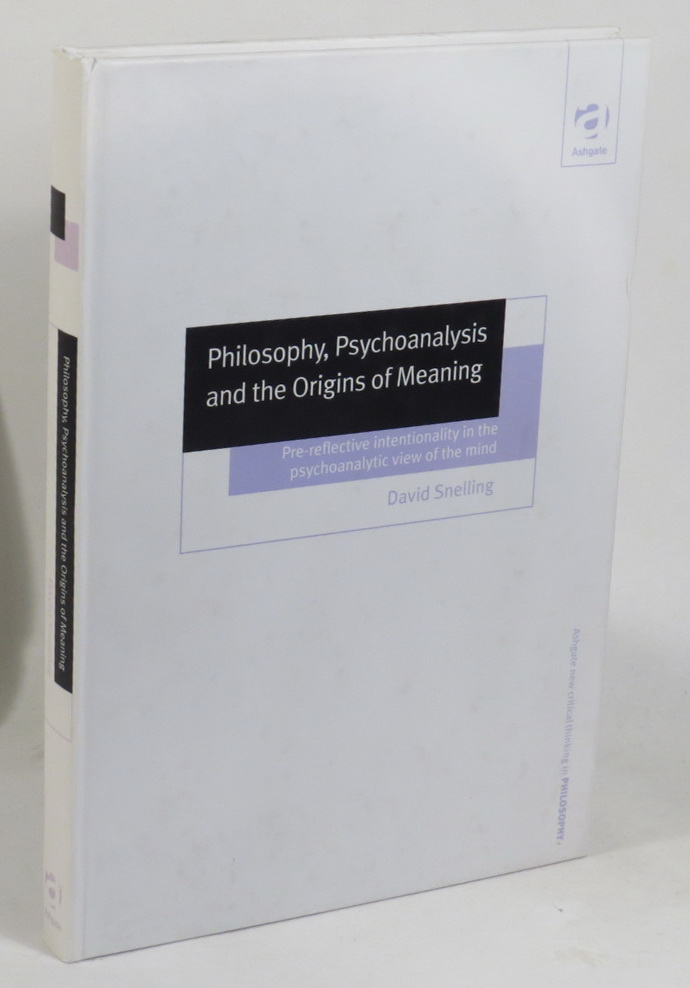 Image for Philosophy, Psychoanalysis and the Origins of Meaning - Pre-reflective Intentionality in the Psychoanalytic View of the Mind