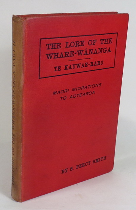 Image for The Lore of the Whare-wananga or Teachings of the Maori College on their History and Migrations, etc. Written down by H. T. Whatahoro from the teachings of Te Matorohanga, Nepia Pohuhu, and other priests of the Whare-wananga of the East Coast, New Zealand Part II. - Te Kauwae-raro Or, 'Things Terrestrial.'