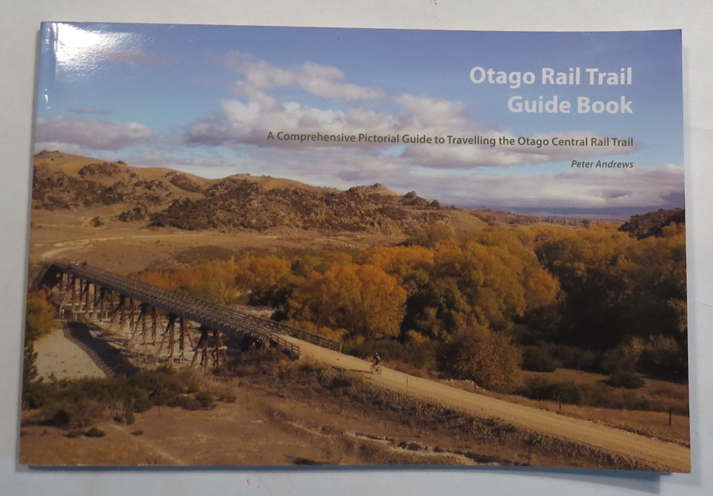 Image for Otago Rail Trail Guide Book - A Comprehensive Pictorial Guide to Travelling the Otago Central Rail Trail