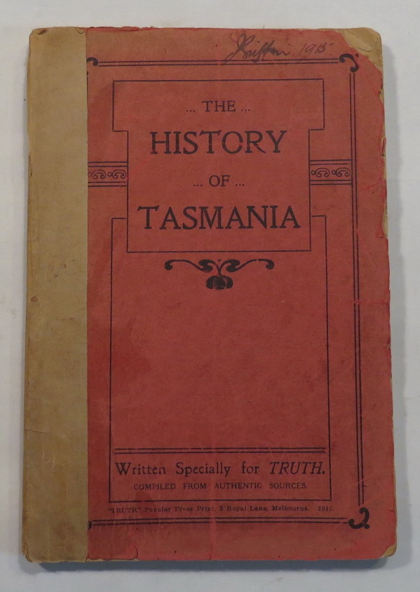 Image for The History of Tasmania - Written Specially for Truth. Compiled from Authentic Sources