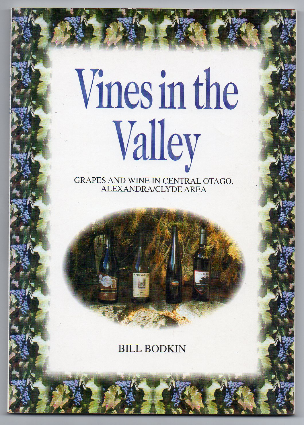 Image for Vines in the Valley - The Development of the Wine Growing Industry in the Alexandra/Clyde District of Central Otago 1864-1997 - A Personal Perspective