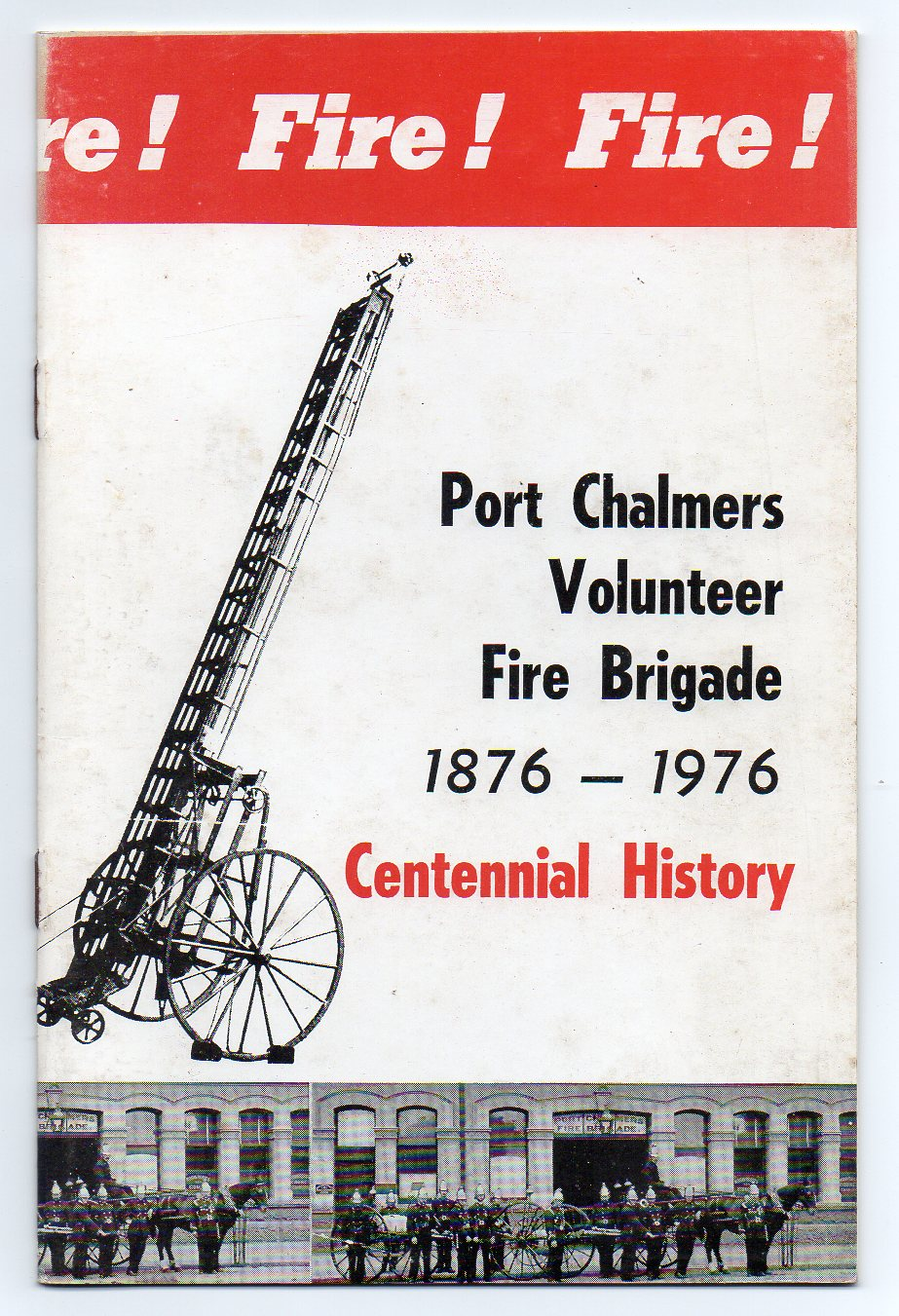 Image for Port Chalmers Volunteer Fire Brigade - Established June 1, 1876 [cover title: Port Chalmers Volunteer Fire Brigade 1876-1976 Centennial History]