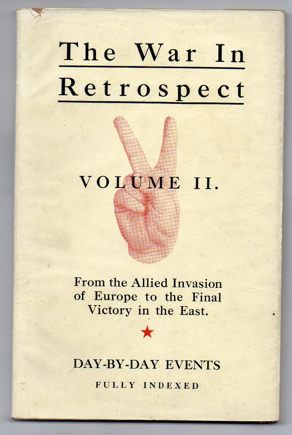 Image for The War in Retrospect - Volume II. A Day-to-day Record of World War II. from the Allied Invasion of Europe to the Conclusion of the War with Japan
