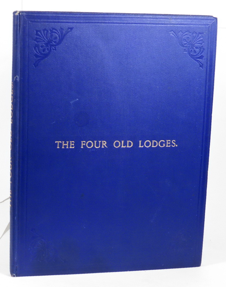 Image for The Four Old Lodges, Founders of Modern Freemasonry, and Their Descendants. A Record of the Progress of the Craft in England and of the Career of Every Regular Lodge down to the Union of 1813. With an Authentic Compilation of Descriptive Lists for Historic Reference