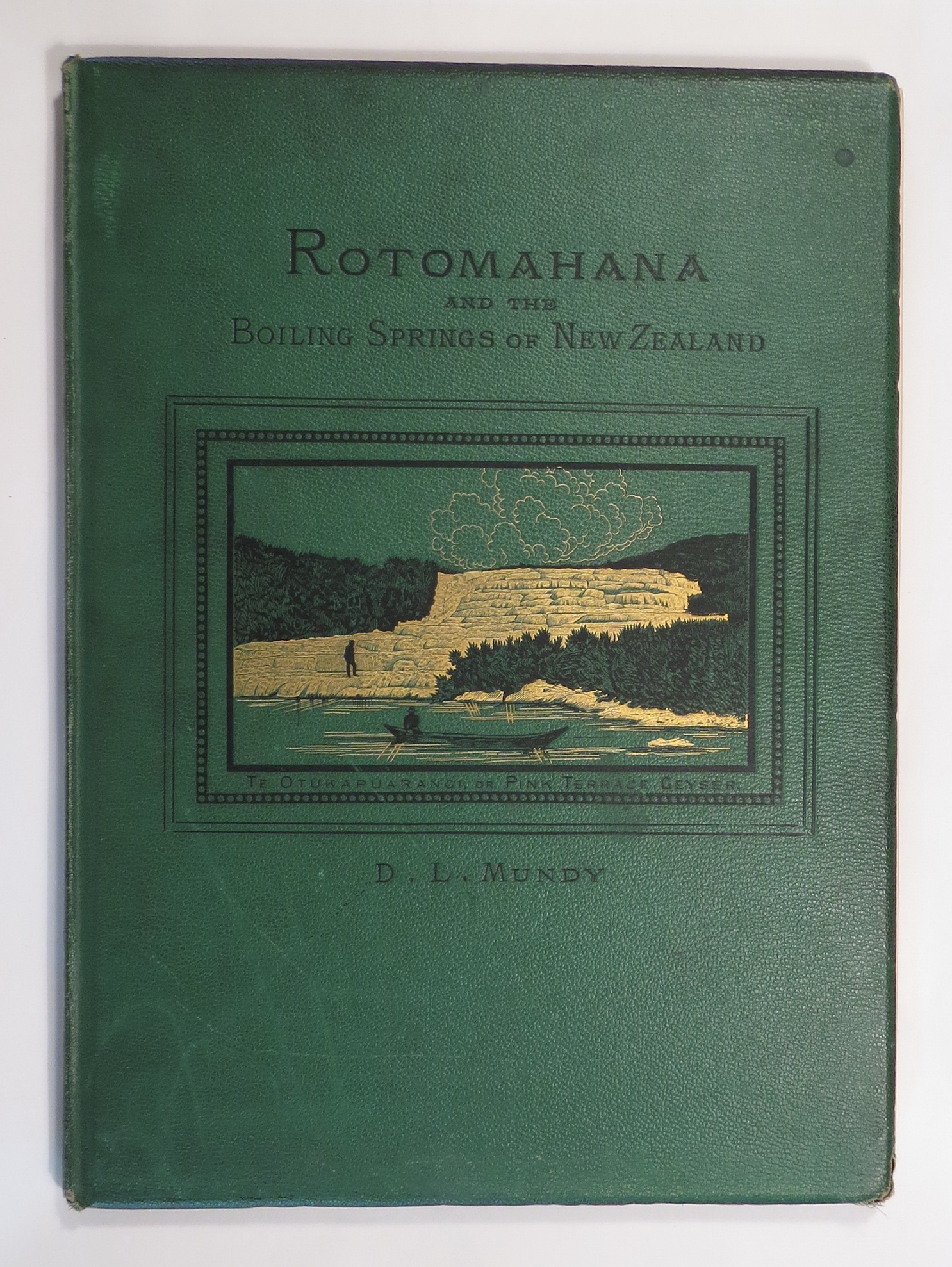 Image for Rotomahana; and the Boiling Springs of New Zealand. A Photographic Series of Sixteen Views By D. L. Mundy. With Descriptive Notes by Ferdinand von Hochstetter, Professor of the Polytechnic Institution of Vienna
