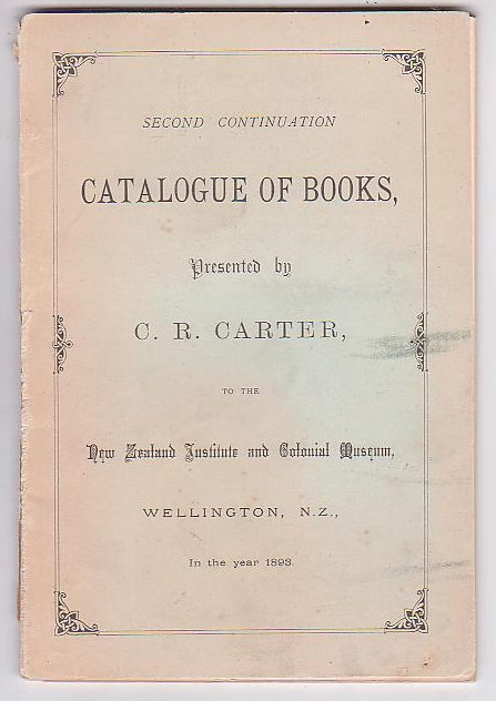 Image for Second Continuation. Catalogue of Books, Presented by C. R. Carter, to the New Zealand Institute and Colonial Museum, Wellington, N.Z., in the year 1893