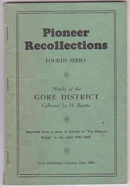 "Image for Pioneer Recollections. Fourth Series. Mainly of the Gore District Reprinted from a series of Articles in ""The Mataura Ensign"" in the years 1947-1948."