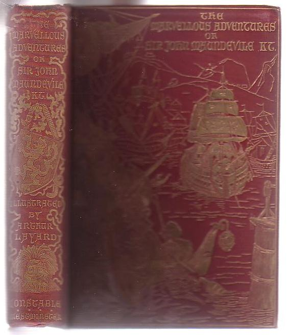 Image for The Marvellous Adventures of Sir John Maundevile Kt. Being his Voyage and Travel which treateth of the Way to Jerusalem and of the Marvels of Ind with other Islands and Countries Edited and profusely illustrated by Arthur Layard