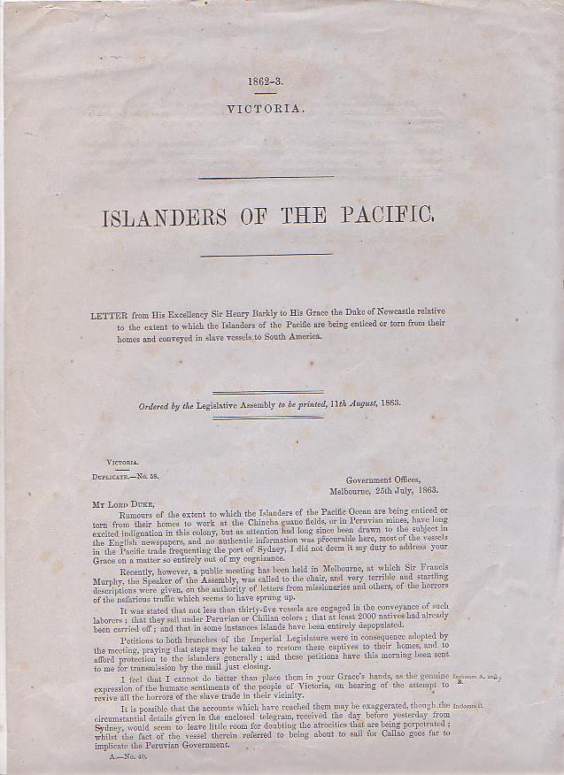 Image for Islanders of the Pacific. Letter from his Excellency Sir Henry Barkly to His Grace the Duke of Newcastle relative to the extent to which the Islanders of the Pacific are being enticed or torn from their homes and conveyed in slave vessels to South America