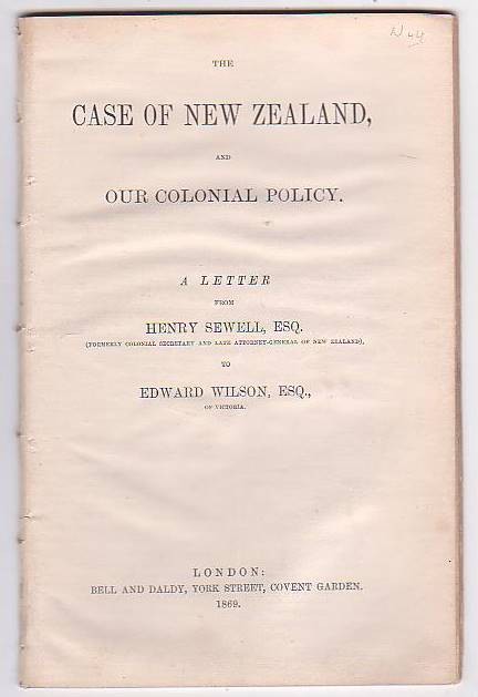 Image for The Case of New Zealand, and Our Colonial Policy. A Letter from Henry Sewell, Esq. (Formerly Colonial Secretary and Late Attorney-General of New Zealand), to Edward Wilson, Esq., of Victoria.