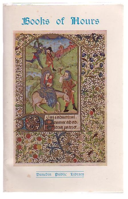 Image for Books of Hours: Notes on Two Illuminated Manuscripts in the Alfred and Isabel Reed Collection Dunedin Public Library