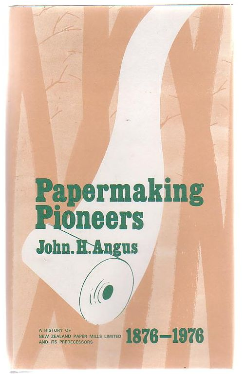 Image for Papermaking Pioneers: A History of New Zealand Paper Mills Limited and its Predecessors