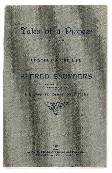 Image for Tales Of a Pioneer - Episodes In The Life Of Alfred Saunders  Selected And Arranged By His Two Youngest Daughters