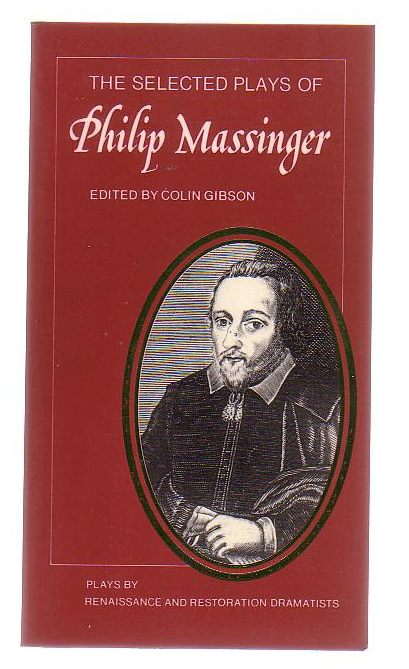 Image for The Selected Plays Of Philip Massinger: The Duke Of Milan, The Roman Actor; A New Way To Pay Old Debts; The City Madam.