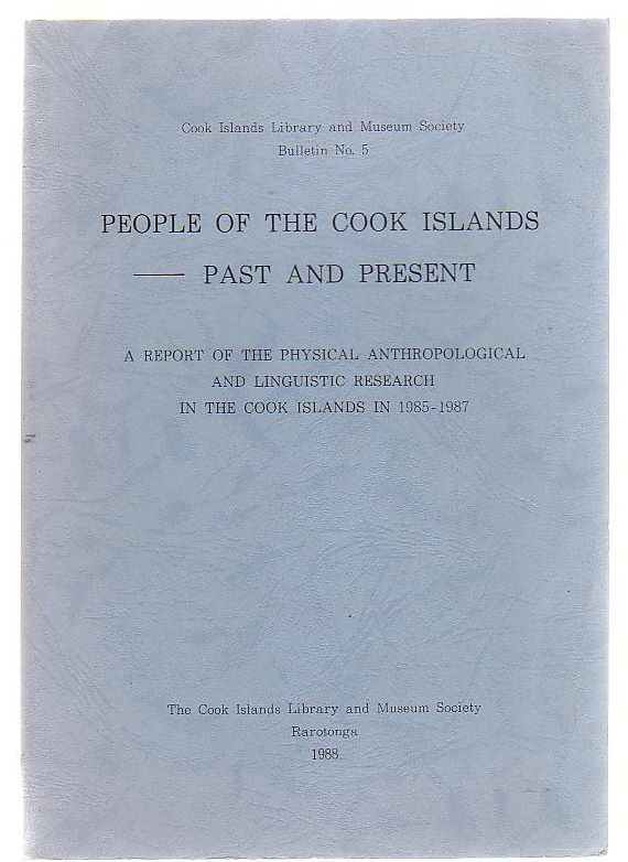 Image for People Of The Cook Islands - Past And Present. A Report Of The Physical Anthropological And Linguistic Research In The Cook Islands In 1985 - 1987