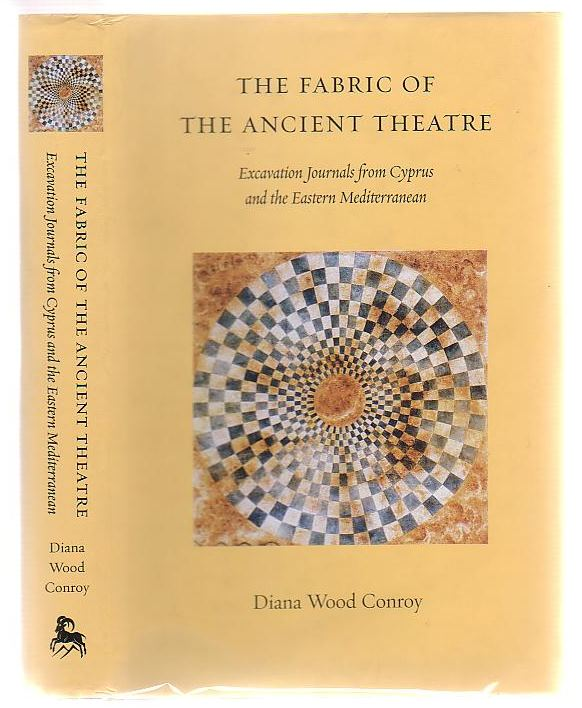 Image for The Fabric Of The Ancient Theatre Excavation Journals From Cyprus and the Eastern Mediterranean
