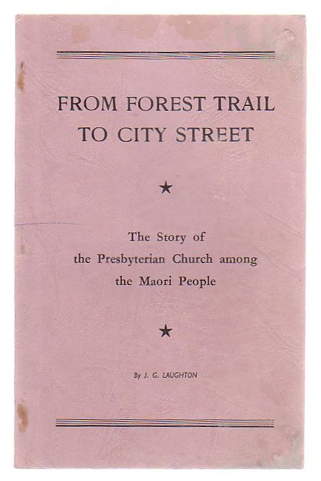 Image for From Forest Trail To City Street The Story Of The Presbyterian Church Among The Maori People