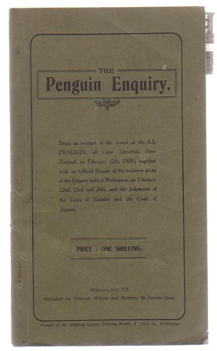 Image for The Penguin Enquiry Being An Account Of The Wreck Of The S.S. Penguin, Off Cape Terawhiti, New Zealand, On February 12th, 1909.