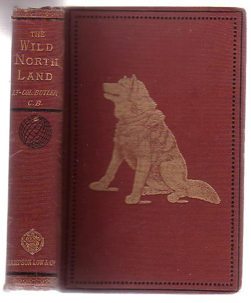 Image for The Wild North Land: Being The Story Of A Winter Journey, With Dogs, Across Northern North America