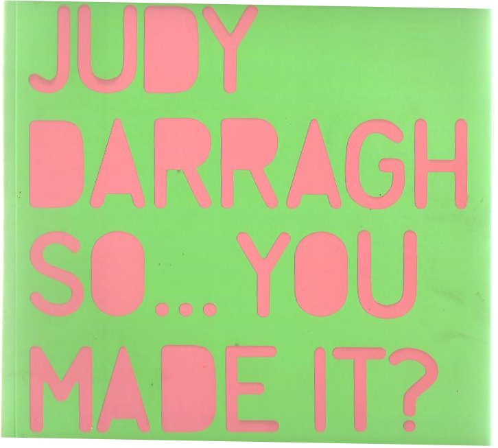 Image for Judy Darragh So . . . You Made It?