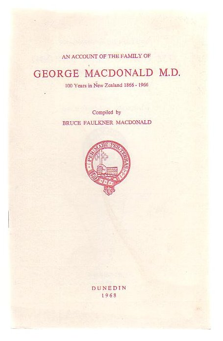 Image for An Account Of The Family Of George MacDonald 100 Years In New Zealand 1866 - 1966