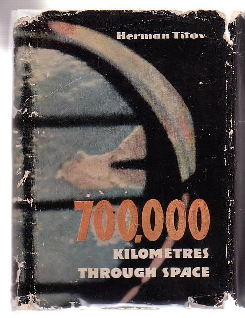 Image for 700, 000 Kilometres Through Space Notes By Soviet Cosmonaut No. 2