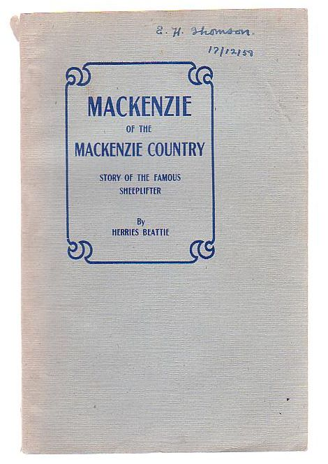 Image for Mackenzie Of The Mackenzie Country Pioneer-Explorer-Sheeplifter Story Of A Remarkable Man
