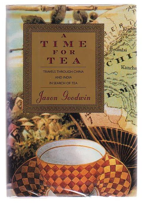 Image for A Time For Tea Travels Through China And India In Search Of Tea