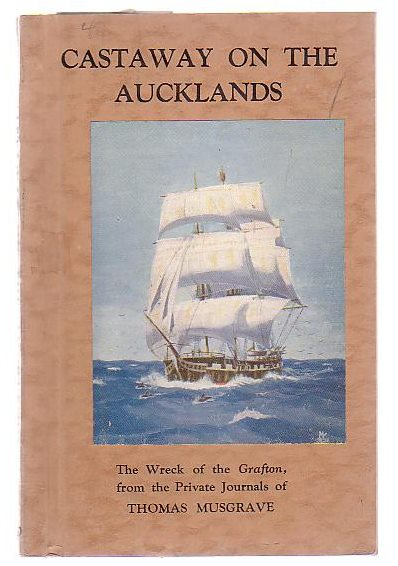 Image for Castaway On The Aucklands The Wreck Of The Grafton, From The Private Journals Of Thomas Musgrave